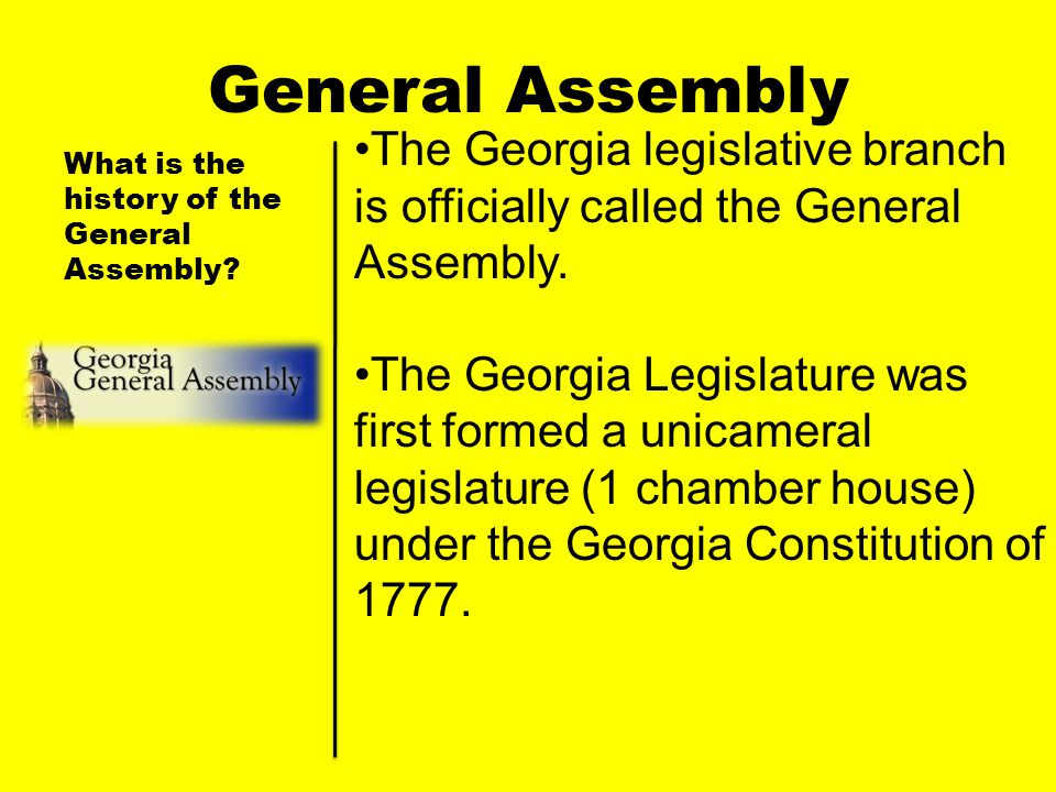 General Assembly The Georgia legislative branch is officially called the General Assembly.