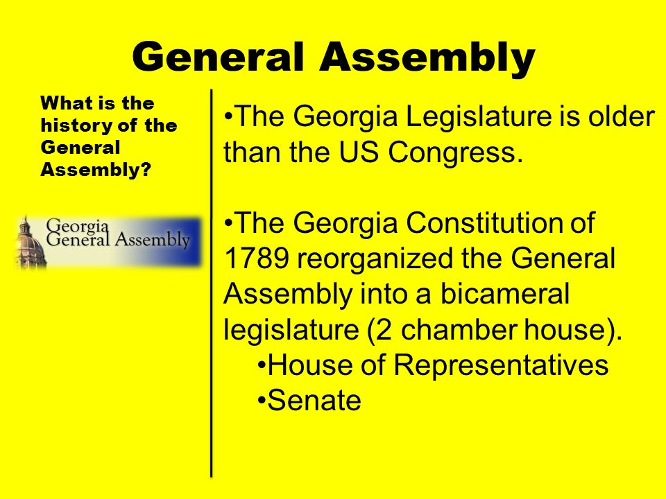 General Assembly What is the history of the General Assembly The Georgia Legislature is older than the US Congress.
