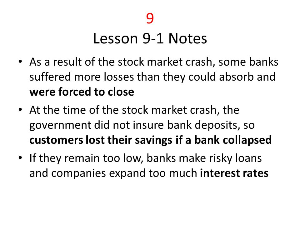 9 Lesson 9-1 Notes As a result of the stock market crash, some banks suffered more losses than they could absorb and were forced to close.