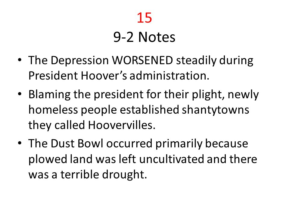 15 9-2 Notes The Depression WORSENED steadily during President Hoover's administration.