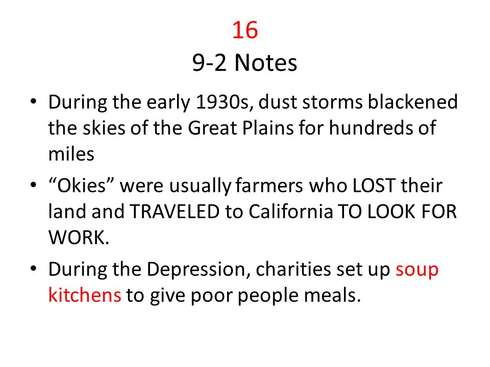 16 9-2 Notes During the early 1930s, dust storms blackened the skies of the Great Plains for hundreds of miles.