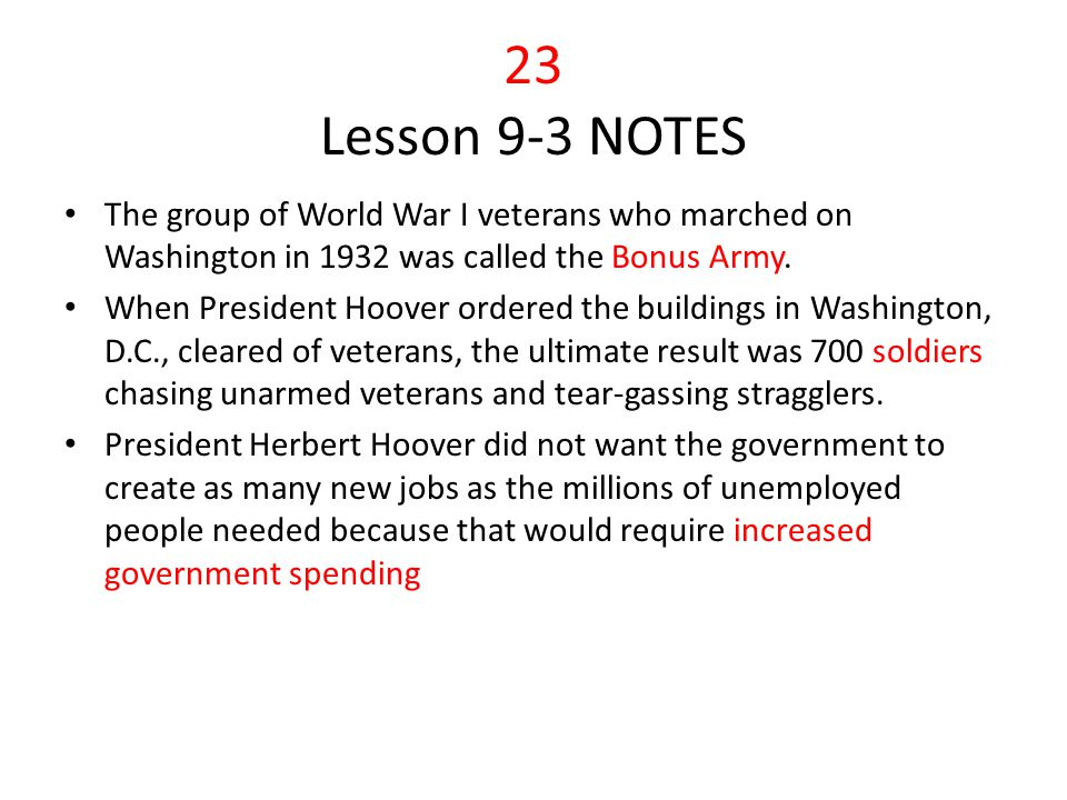 23 Lesson 9-3 NOTES The group of World War I veterans who marched on Washington in 1932 was called the Bonus Army.