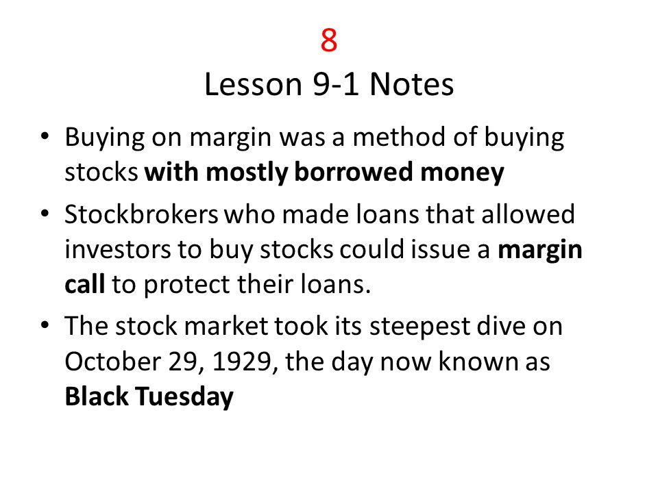 8 Lesson 9-1 Notes Buying on margin was a method of buying stocks with mostly borrowed money.