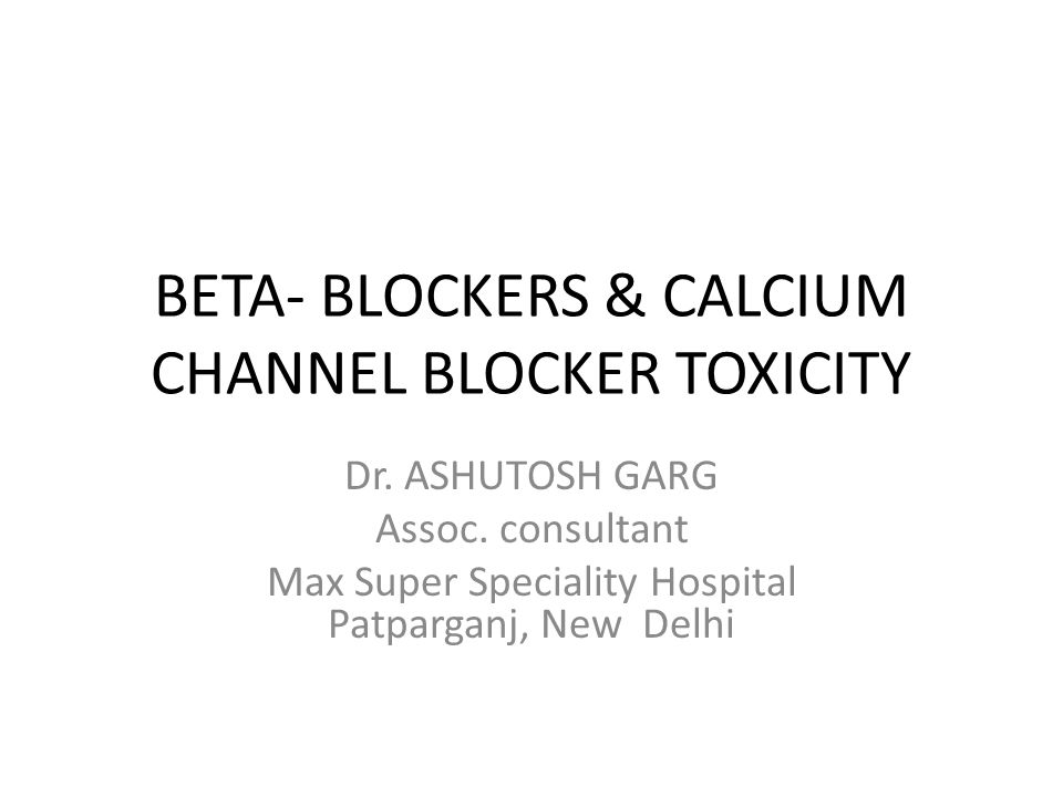 BETA- BLOCKERS & CALCIUM CHANNEL BLOCKER TOXICITY