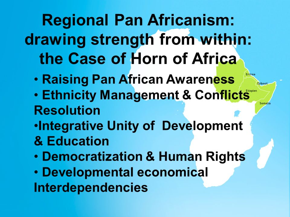 Regional Pan Africanism: drawing Strength from Within: the Case of the Horn of Africa