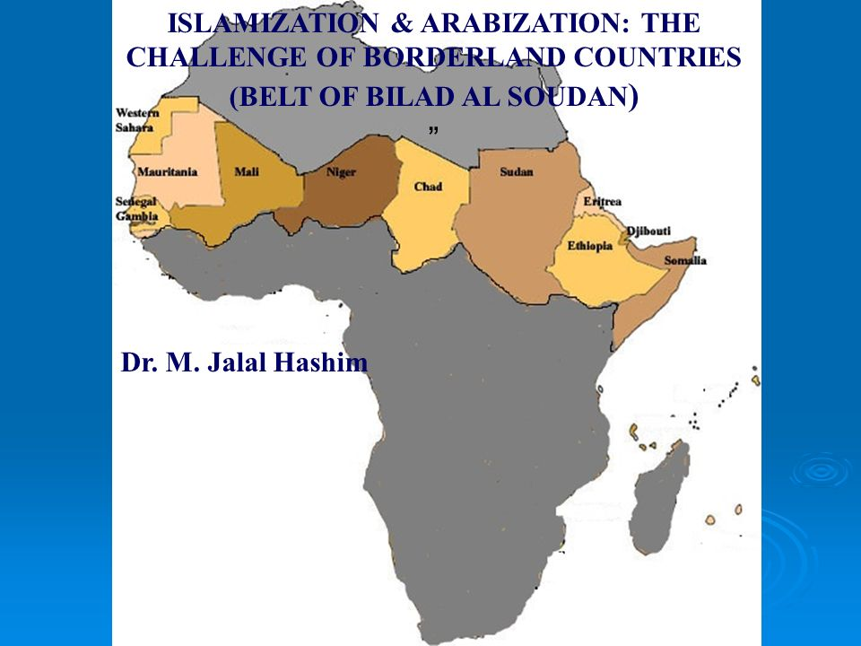 ISLAMIZATION & ARABIZATION: THE CHALLENGE OF BORDERLAND COUNTRIES (BELT OF BILAD AL SOUDAN)