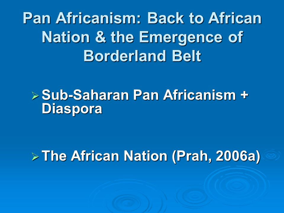 Pan Africanism: Back to African Nation & the Emergence of Borderland Belt