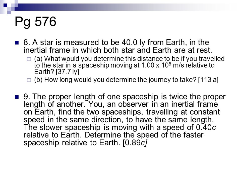 Pg A star is measured to be 40.0 ly from Earth, in the inertial frame in which both star and Earth are at rest.