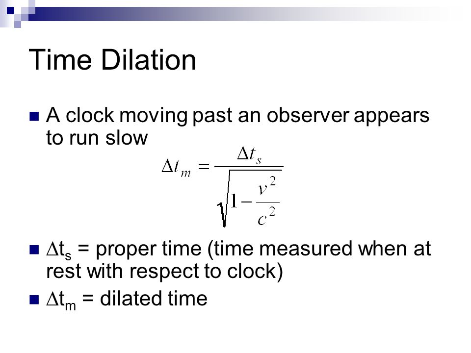 Time Dilation A clock moving past an observer appears to run slow