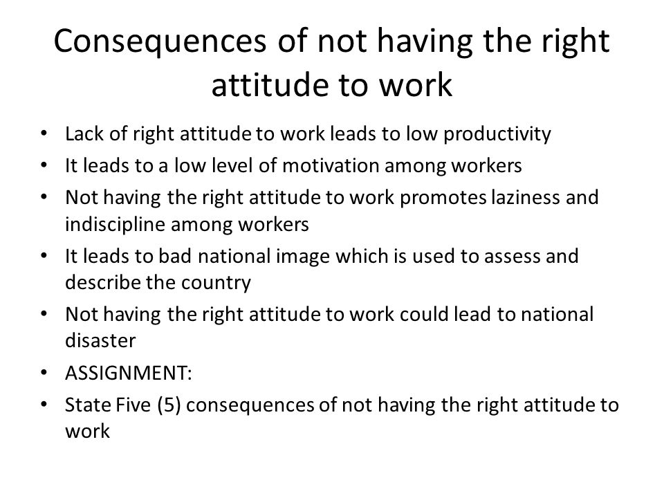 Consequences of not having the right attitude to work