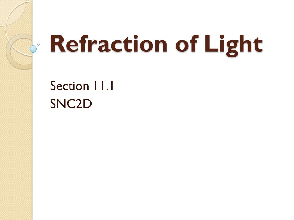 Refraction of Light Section 11.1 SNC2D
