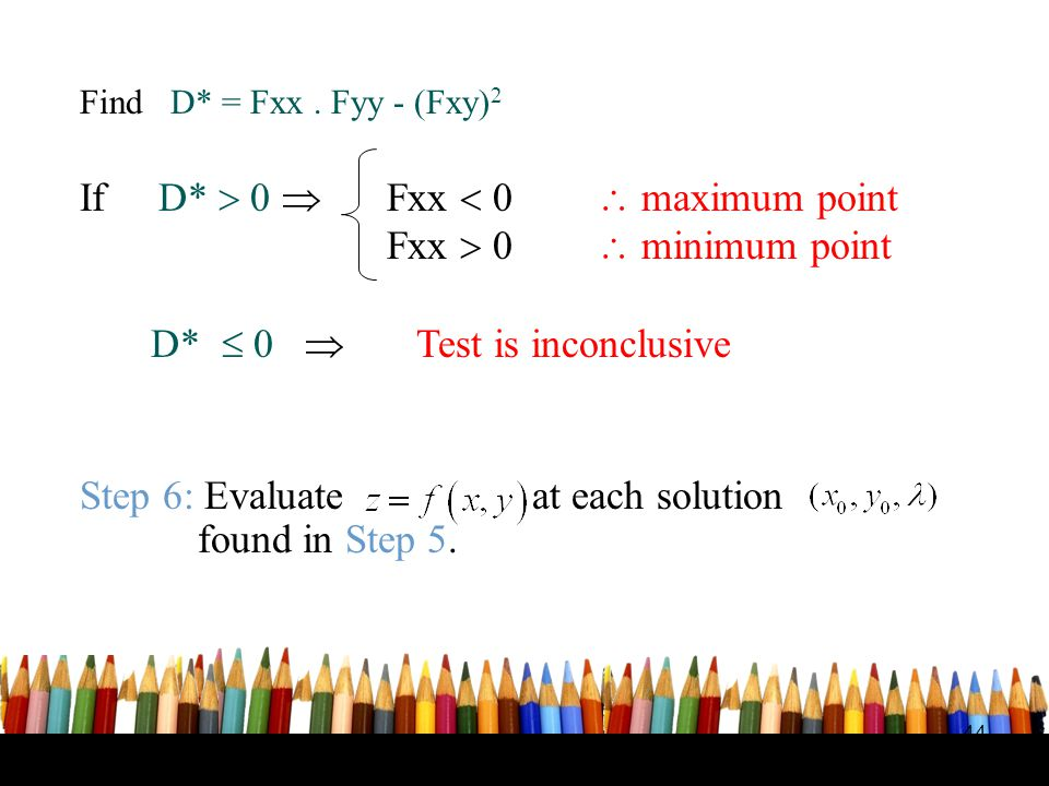 If D*  0  Fxx  0  maximum point Fxx  0  minimum point