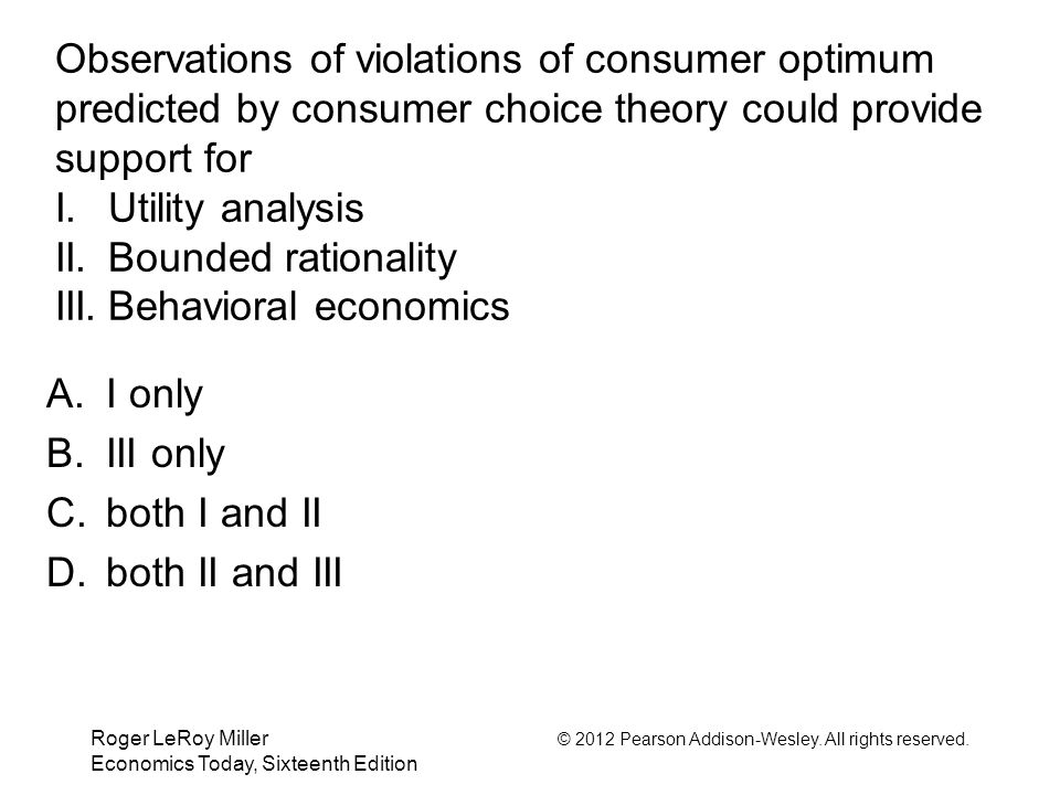 Observations of violations of consumer optimum predicted by consumer choice theory could provide support for I. Utility analysis II. Bounded rationality III. Behavioral economics