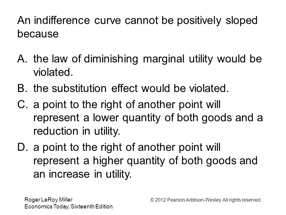An indifference curve cannot be positively sloped because