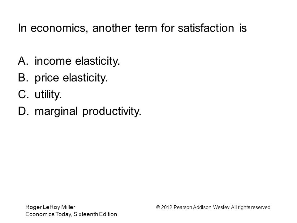In economics, another term for satisfaction is