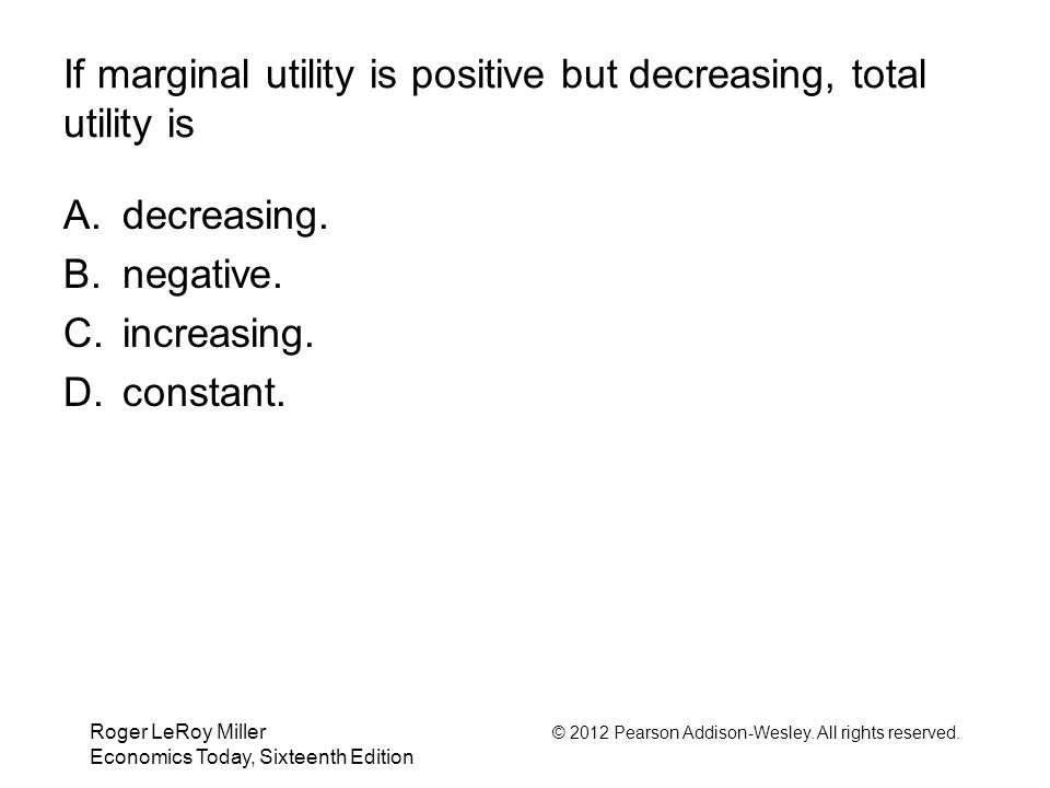 If marginal utility is positive but decreasing, total utility is