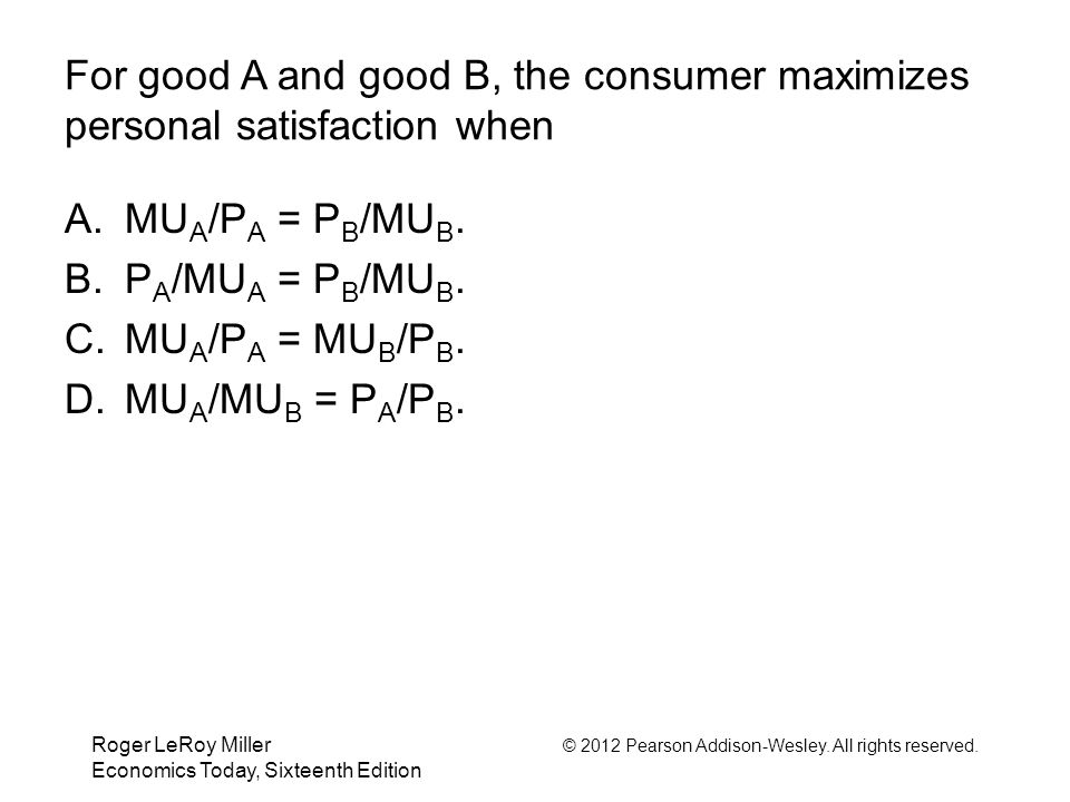 For good A and good B, the consumer maximizes personal satisfaction when