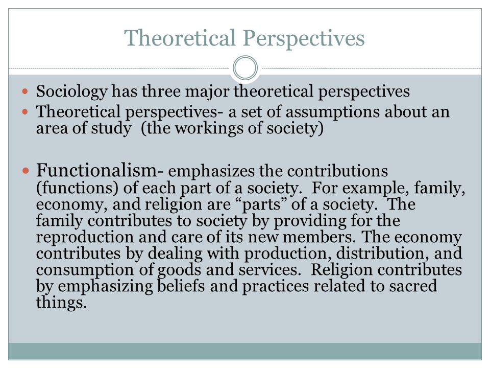 three theoretical perspectives Sociological perspectives - there are three major categories in which people might go about and compare and contrast any two major theoretical perspectives in.