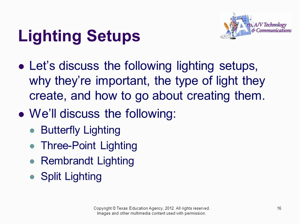 Lighting Setups Let's discuss the following lighting setups, why they're important, the type of light they create, and how to go about creating them.