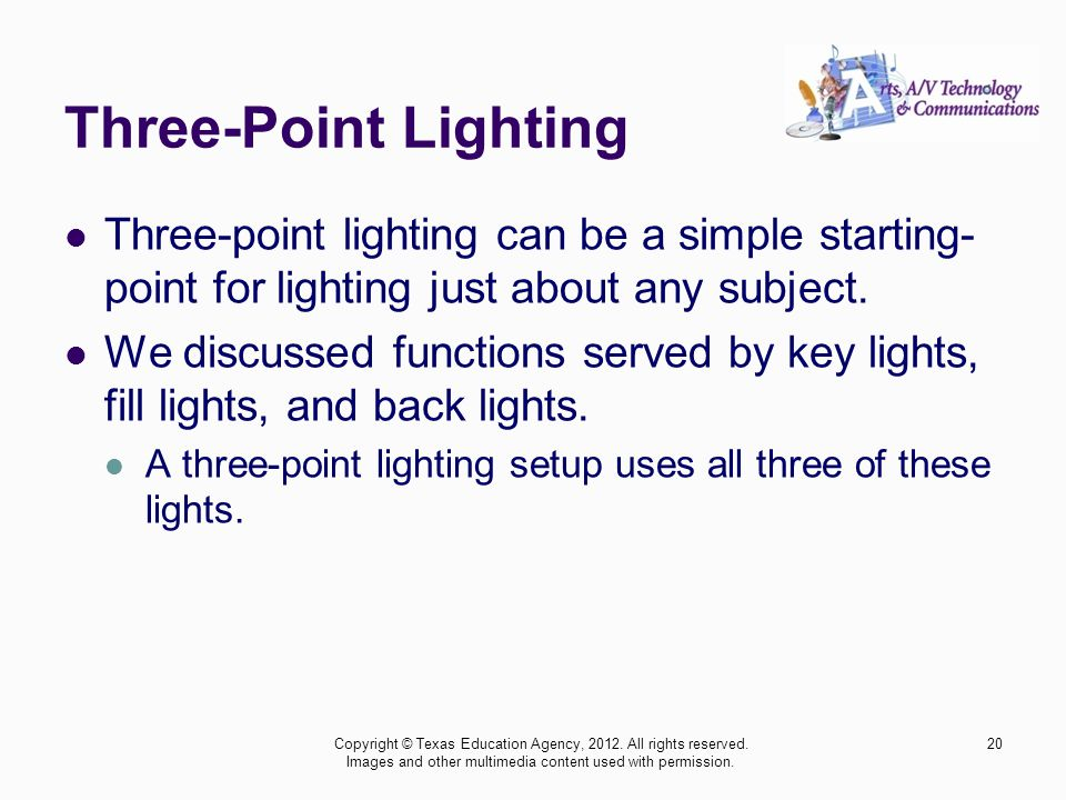 Three-Point Lighting Three-point lighting can be a simple starting-point for lighting just about any subject.