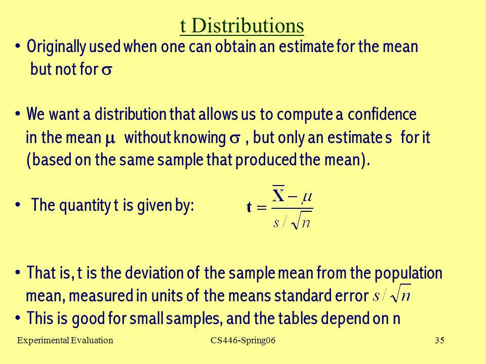 t Distributions Originally used when one can obtain an estimate for the mean. but not for 