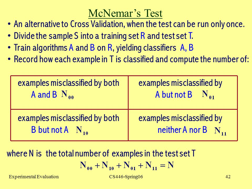 McNemar's Test An alternative to Cross Validation, when the test can be run only once. Divide the sample S into a training set R and test set T.