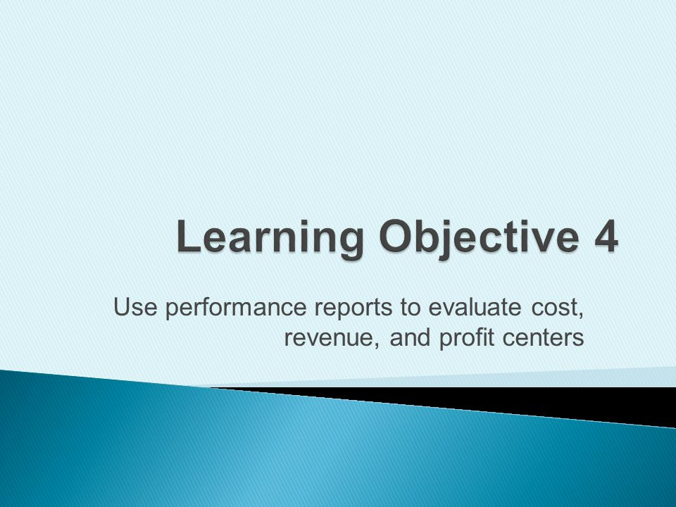 Use performance reports to evaluate cost, revenue, and profit centers