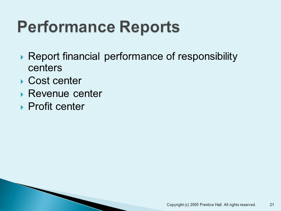 Performance Reports Report financial performance of responsibility centers. Cost center. Revenue center.