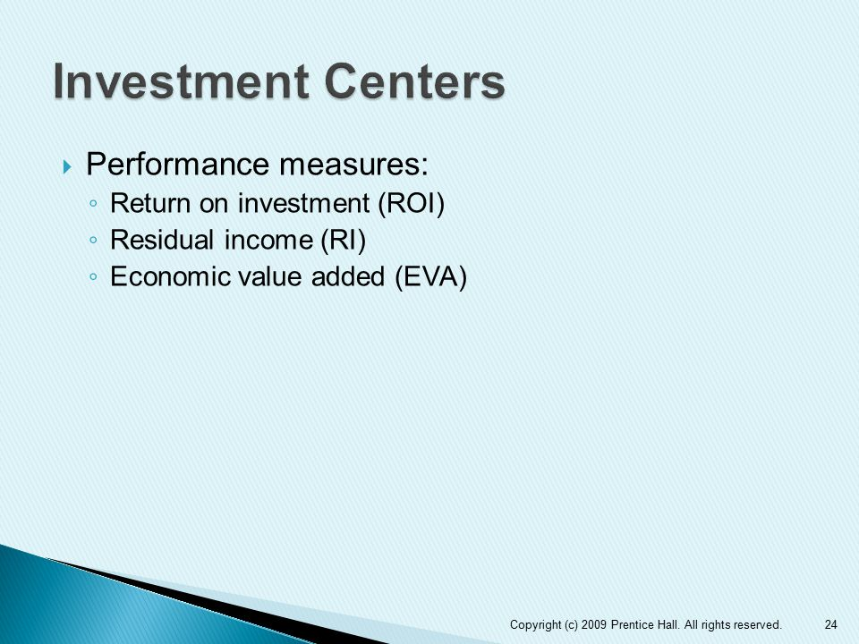 Investment Centers Performance measures: Return on investment (ROI)