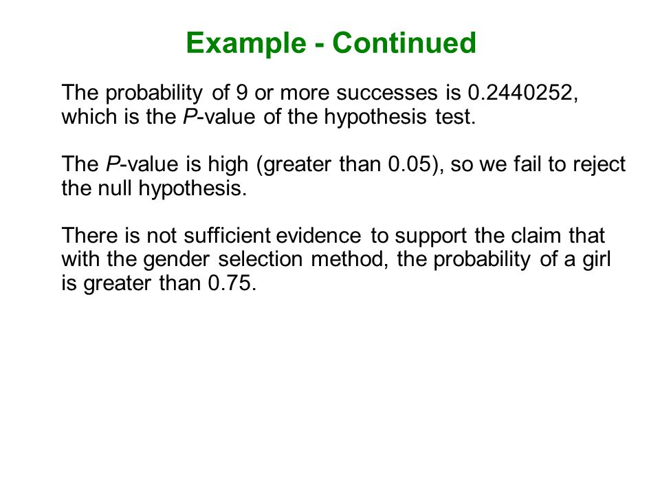 Example - Continued The probability of 9 or more successes is , which is the P-value of the hypothesis test.