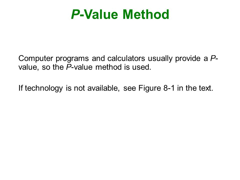 P-Value Method Computer programs and calculators usually provide a P-value, so the P-value method is used.