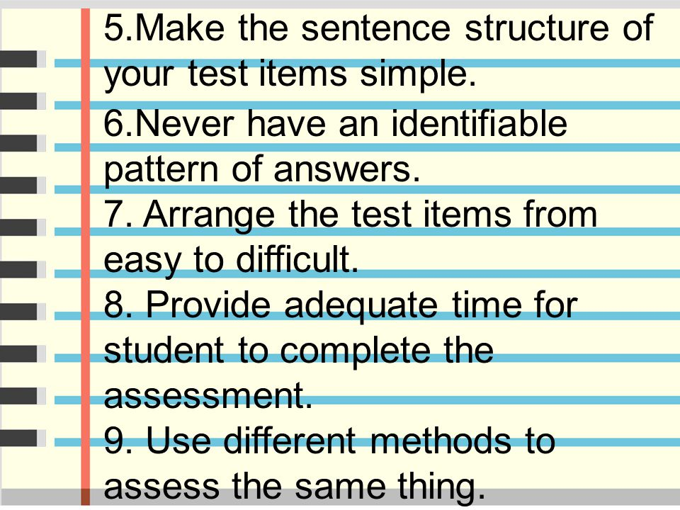 5. Make the sentence structure of your test items simple. 6