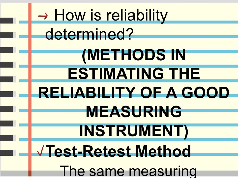 (METHODS IN ESTIMATING THE RELIABILITY OF A GOOD MEASURING INSTRUMENT)