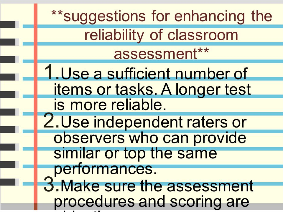 **suggestions for enhancing the reliability of classroom assessment**