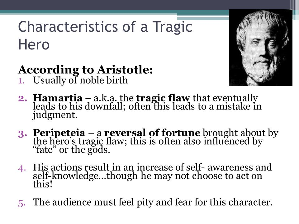 aristotle on the characteristics of a tragic hero The tragic hero is usually not like an everyday person that is seen on the street  according to aristotle's book, poetics, four characteristics establish the.