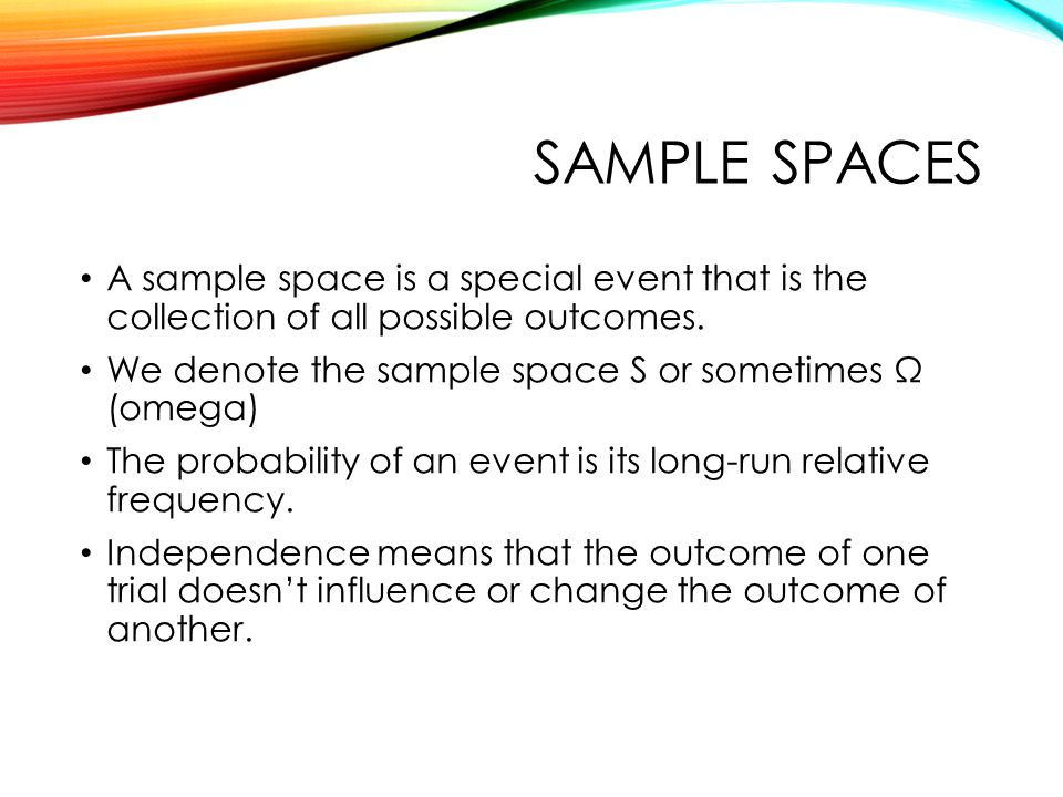 QTM1310/ Sharpe Sample spaces. A sample space is a special event that is the collection of all possible outcomes.
