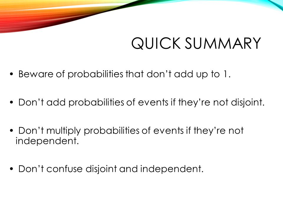 Quick summary Beware of probabilities that don't add up to 1.