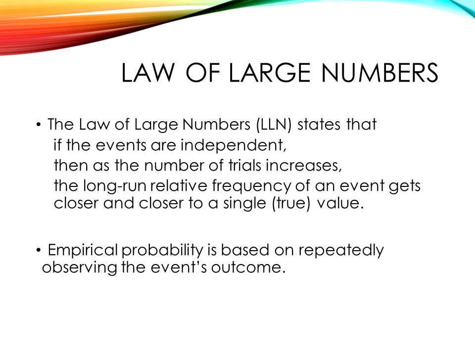 Law of large numbers The Law of Large Numbers (LLN) states that