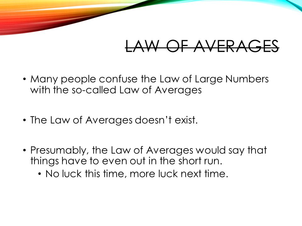 QTM1310/ Sharpe Law of averages. Many people confuse the Law of Large Numbers with the so-called Law of Averages.