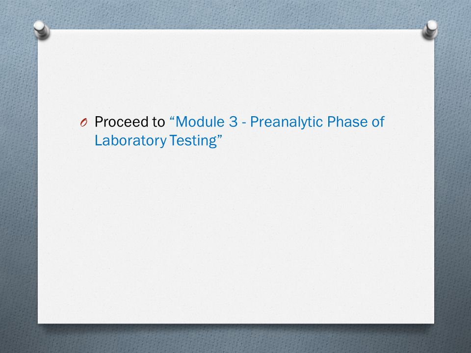 Proceed to Module 3 - Preanalytic Phase of Laboratory Testing