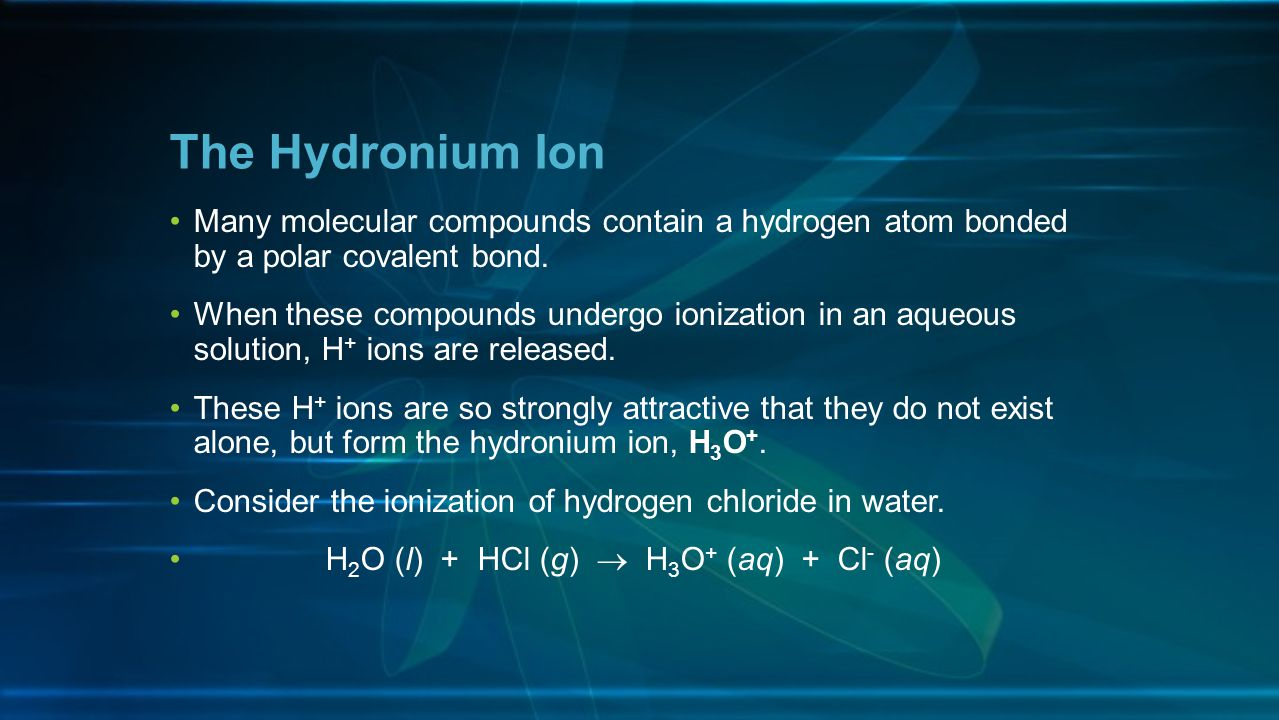 The Hydronium Ion Many molecular compounds contain a hydrogen atom bonded by a polar covalent bond.
