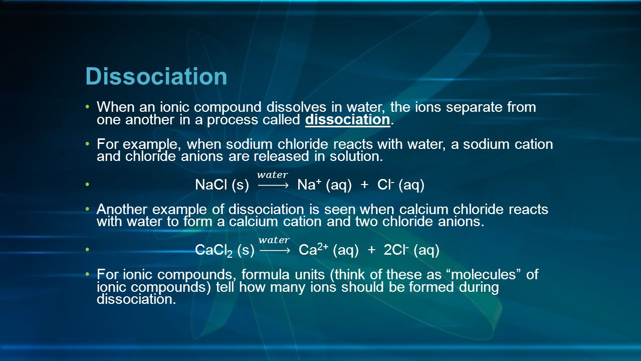 Dissociation When an ionic compound dissolves in water, the ions separate from one another in a process called dissociation.