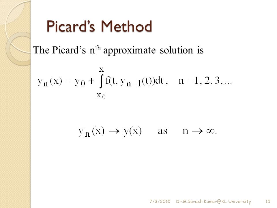 Picard's Method The Picard's nth approximate solution is 4/17/2017