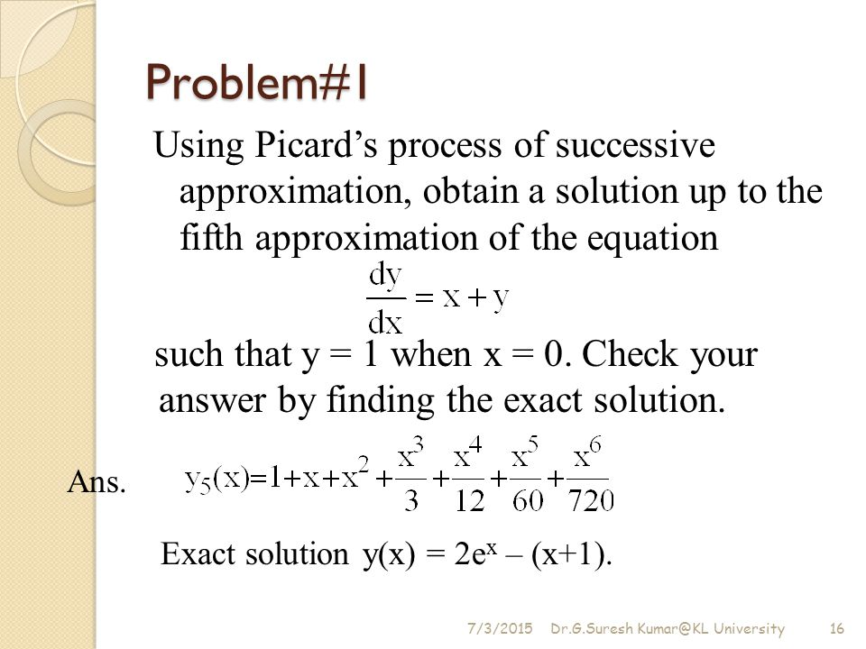Problem#1 Using Picard's process of successive approximation, obtain a solution up to the fifth approximation of the equation.