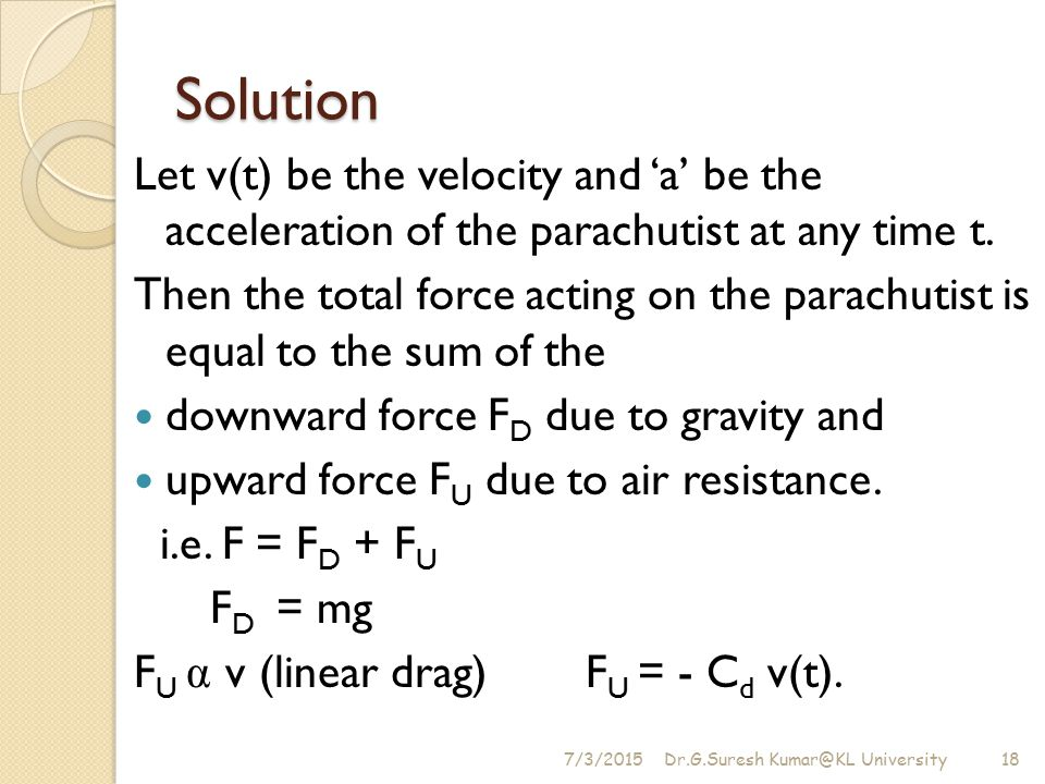 Solution Let v(t) be the velocity and 'a' be the acceleration of the parachutist at any time t.
