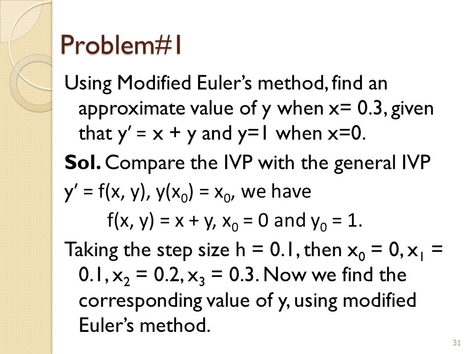 Problem#1 Using Modified Euler's method, find an approximate value of y when x= 0.3, given that yʹ = x + y and y=1 when x=0.