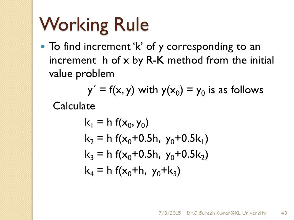Working Rule To find increment 'k' of y corresponding to an increment h of x by R-K method from the initial value problem.