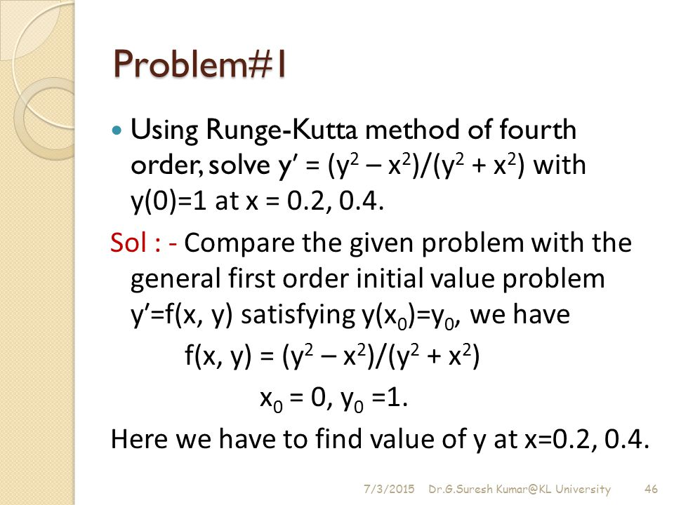 Problem#1 Using Runge-Kutta method of fourth order, solve yʹ = (y2 – x2)/(y2 + x2) with y(0)=1 at x = 0.2, 0.4.