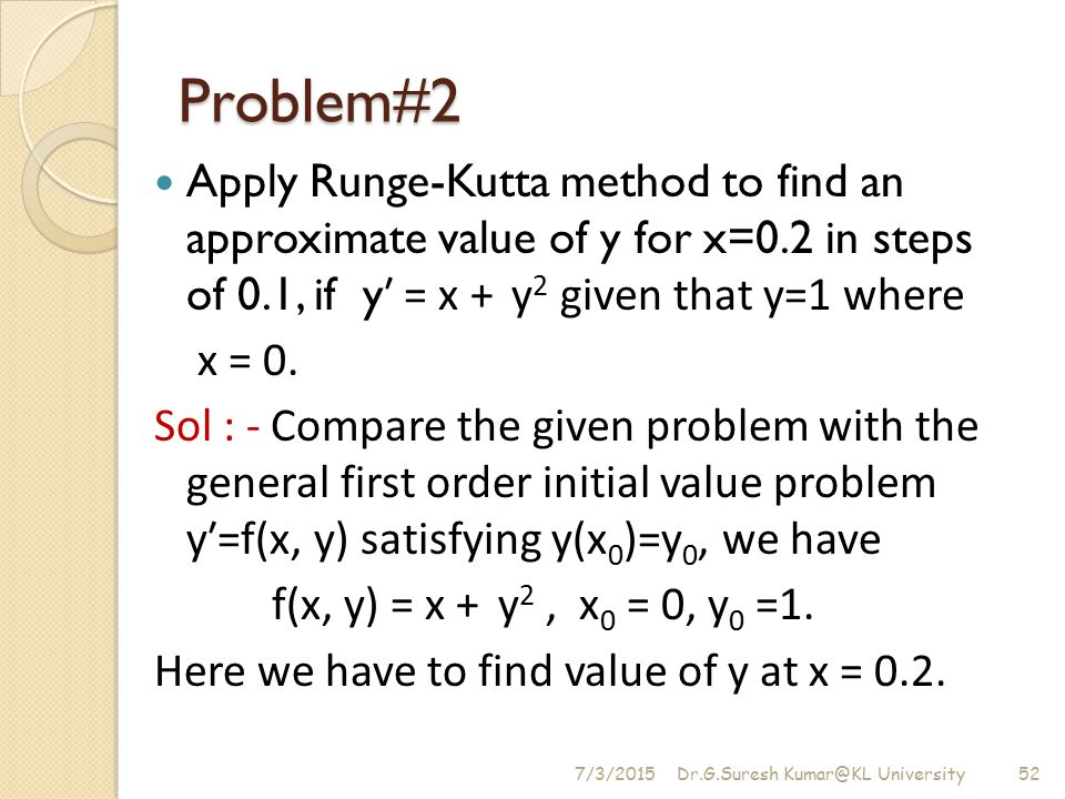 Problem#2 Apply Runge-Kutta method to find an approximate value of y for x=0.2 in steps of 0.1, if yʹ = x + y2 given that y=1 where.