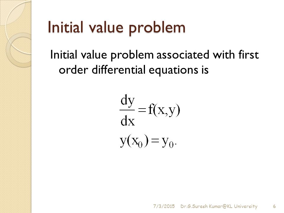 Initial value problem Initial value problem associated with first order differential equations is.